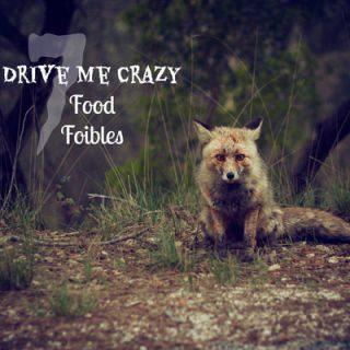 7 Drive Me Crazy Food Foibles